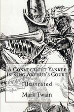 A Connecticut Yankee in King Arthur's Court: Illustrated by Twain, Mark