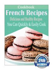 Classic French Recipes: Over 100 Premium French Cooking Recipes