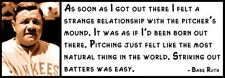 Wall Quote - Babe Ruth - As soon as I got out there I felt a strange relationshi
