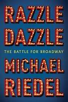 NEW Razzle Dazzle: The Battle for Broadway by Michael Riedel