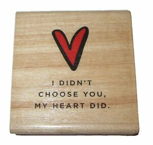 """I Didn't Choose You My Heart Did Rubber Stamp New Wood Mounted 2.25"""""""