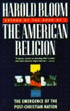 The American Religion: The Emergence of The Post-Christian Nation Bloom, Harold