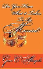 Do You Have What It Takes to Be Married? by Grace C. Akinpelu (2009, Paperback)