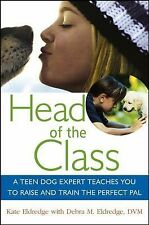 Head of the Class : A Teen Dog Expert Teaches You to Raise and Train the...