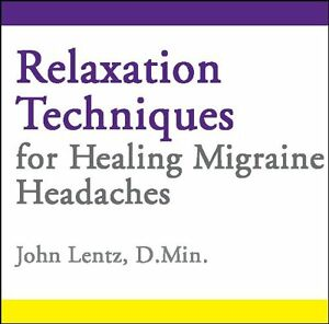 Relaxation Techniques for Healing Migraine Headaches by John D Lentz...