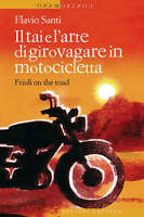 Il Tai e l'arte di girovagare in motocicletta. Friuli on the road - Flavio Santi