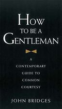 How to Be a Gentleman Revised and Updated : A Contemporary Guide to Common Cour…