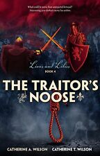 The Traitors Noose by Catherine A Wilson & Catherine T Wilson, Book 4