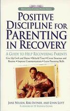 Positive Discipline for Parenting in Recovery: A Guide to Help Recovering Parent