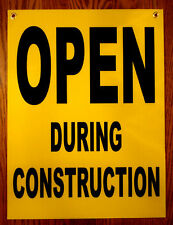 Open During Construction Coroplast Sign 18x24