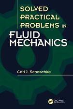 SOLVED PRACTICAL PROBLEMS IN FLUID MECHANICS - SCHASCHKE, CARL J. - NEW HARDCOVE
