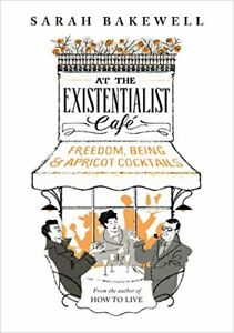 At The Existentialist Caf�: Freedom, Being, and Apricot Co... by Bakewell, Sarah