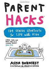Parent Hacks: 134 Genius Shortcuts for Life with K