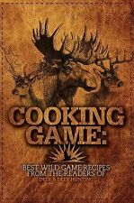 Cooking Game: Best Wild Game Recipes from the Readers of Deer & Deer Hunting, ,