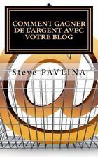 Comment Gagner de l'argent Avec Votre Blog by Steve Pavlina (2016, Paperback)