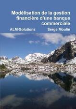 Modélisation de la Gestion Financière d'une Banque Commerciale by Serge...