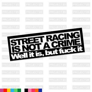 STREET RACING NOT CRIME Dub JDM VAG Funny Rude Car/Van Decal Vinyl Sticker 012