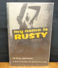 MY NAME IS RUSTY - A STORY OF LESBIAN LIFE BEHIND PRISON BARS By Kay Johnson