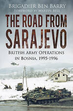 The Road from Sarajevo: British Army Operations in Bosnia, 1995-1996 by Ben...