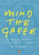 Mind the Gaffe: The Penguin Guide to Common Errors in English,R L Trask