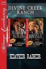 Divine Creek Ranch : Margot's Hunger; Lucy's Revenge by Heather Rainier...
