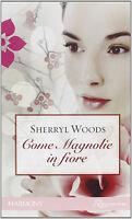 Come magnolie in fiore - Sherryl Woods - Libro Nuovo in offerta !