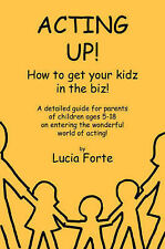 NEW Acting Up! How to get your kidz in the biz! by Lucia Forte