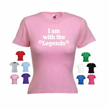 'I am with the Legends'  Funny Ladies Girls Custom T-shirt