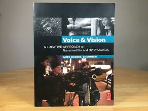 Voice & Vision:A Creative Approach To Narrative Film & DV Production Mick Hurbis