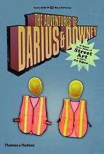 The Adventures of Darius and Downey: and Other True Tales of Street Art as Told…