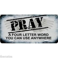 PRAY A FOUR LETTER WORD YOU CAN USE ANYWHERE METAL LICENSE PLATE MADE IN USA