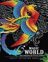 Magical World and Amazing Mythical Animals:by Adult Coloring Book (New)