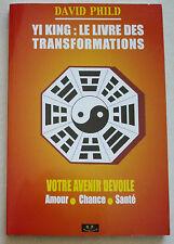 Yi King ; Le livre des Transformations Votre Avenir Dévoilé David PHILD