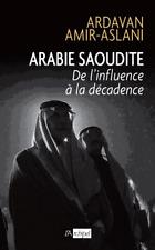 Arabie saoudite=de l'influence à la décadence**2017 NEUF**Ardavan Amir-Aslani