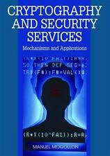 Cryptography and Security Services : Mechanisms and Applications by Manuel...