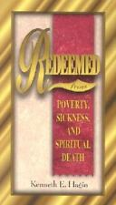 Redeemed From Poverty, Sickness, And Spiritual Death: By Kenneth E. Hagin