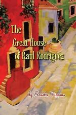 The Great House of Raul Rodriguez by Sonette Tippens (2015, Paperback)