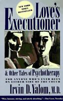 Love's Executioner : And Other Tales of Psychotherapy by Yalom, Irvin D.