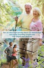 How Fat - How Thin : The 101 Best-Kept Secrets about Our Metabolism and Some...
