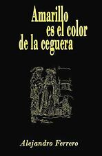 Amarillo Es el Color de la Ceguera by Alejandro Ferrero (2012, Paperback)