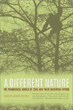 A Different Nature: The Paradoxical World of Zoos and Their Uncertain Future:...