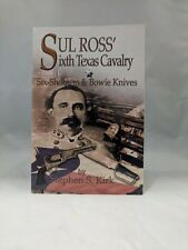 SIGNED & INSCRIBED- Sul Ross' Sixth Texas Cavalry by Stephen S. Kirk Like New
