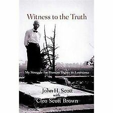 Witness to the Truth: My Struggle for Human Rights in Louisiana by Scott, John