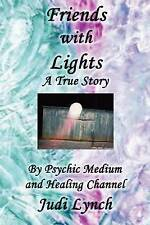 Friends with Lights: A True Story by Psychic Medium and Healing Channel Judi Lyn