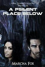A Psilent Place Below : Star Trails Tetralogy Volume 3 vol. 3 by Marcha Fox...