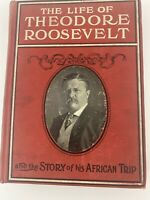 The Life of Theodore Roosevelt and The Story Of His African Trip 1910