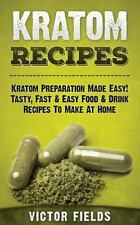 Kratom Recipes: Kratom Preparation Made Easy! Tasty, Fast and Easy Food and...