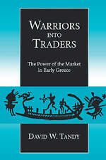 Warriors into Traders: The Power of the Market in Early Greece (Classics and Con