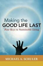 Making the Good Life Last: Four Keys to Sustainable Living-ExLibrary
