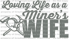 Loving Life as a Miner's Wife Vinyl Decal Sticker Coal Mine Gold Silver Auto